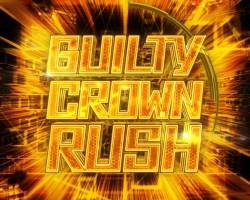 CRギルティクラウン GUILTY CROWN RUSH
