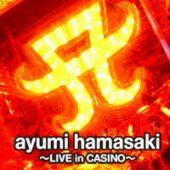 超継続ぱちんこ ayumi hamasaki 〜LIVE in CASINO〜